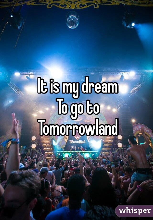 It is my dream To go to  Tomorrowland