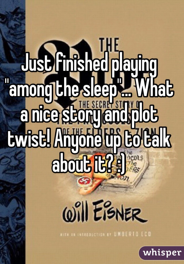 """Just finished playing """"among the sleep""""... What a nice story and plot twist! Anyone up to talk about it? :)"""