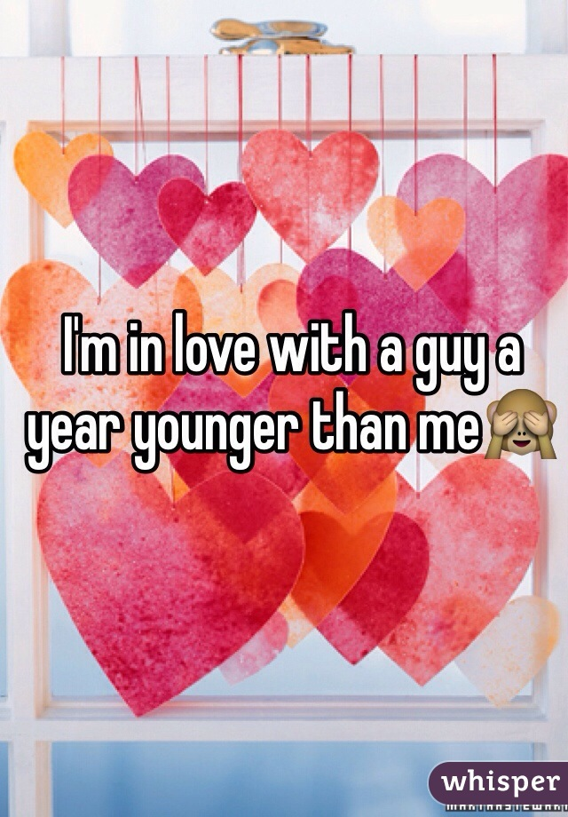 I'm in love with a guy a year younger than me🙈