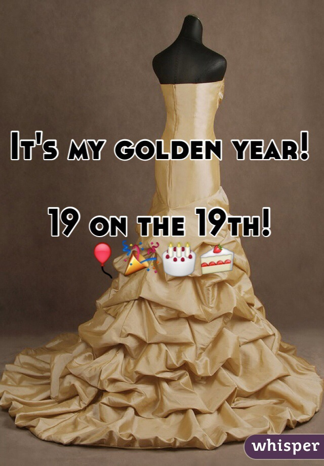 It's my golden year!   19 on the 19th! 🎈🎉🎂🍰