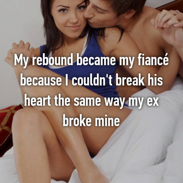 My rebound became my fiancé because I couldn't break his heart the same way my ex broke mine