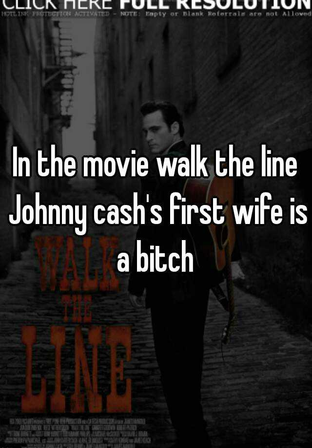 In The Movie Walk Line Johnny Cashs First Wife Is A Bitch