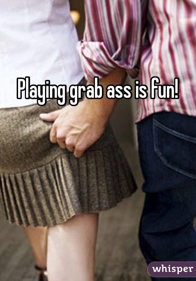 Grab mean what does playing ass 44 Female
