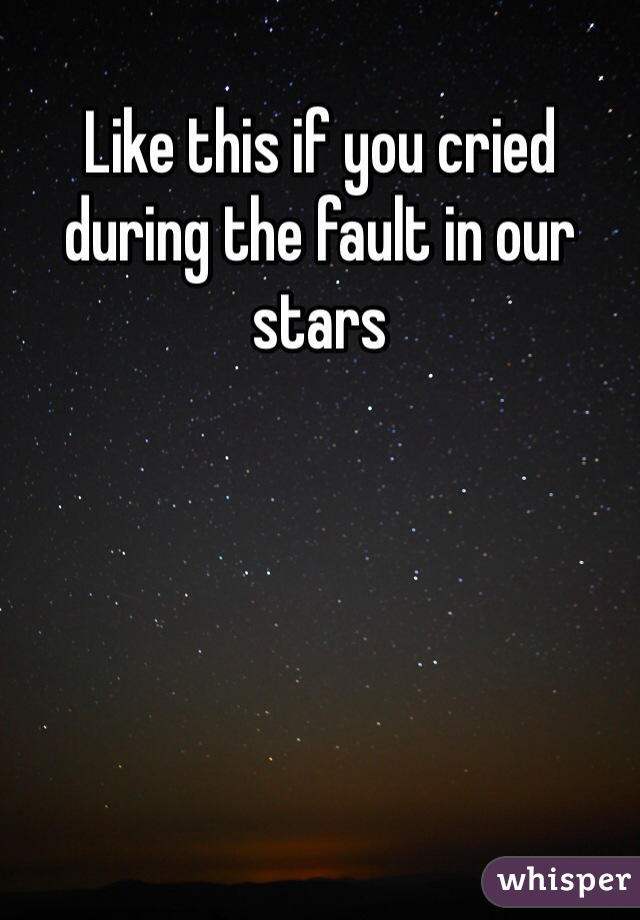 Like this if you cried during the fault in our stars