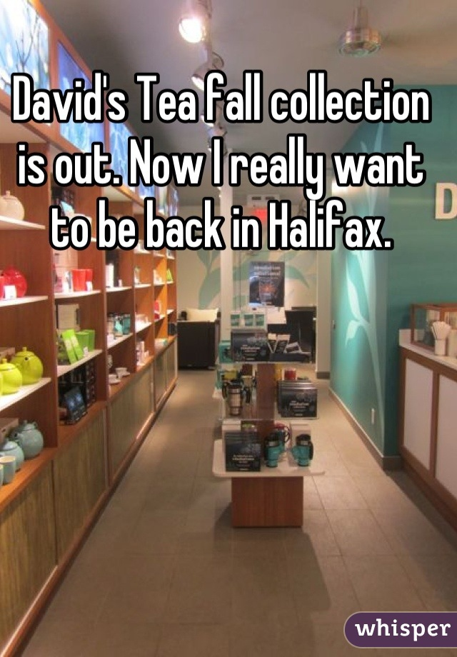 David's Tea fall collection is out. Now I really want to be back in Halifax.