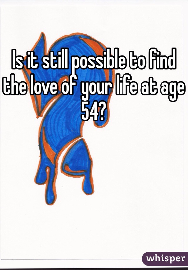 Is it still possible to find the love of your life at age 54?