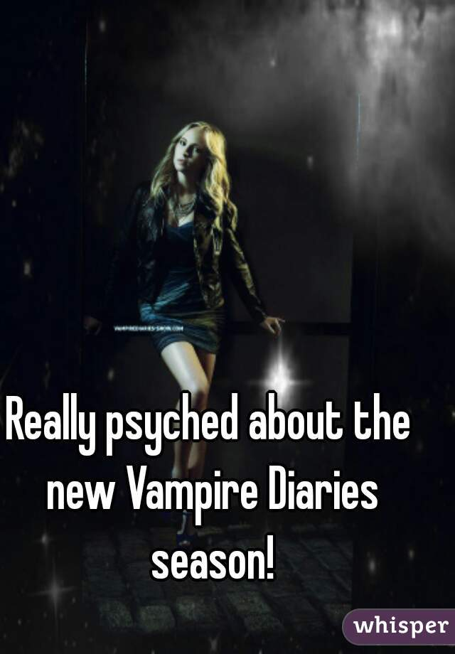 Really psyched about the new Vampire Diaries season!