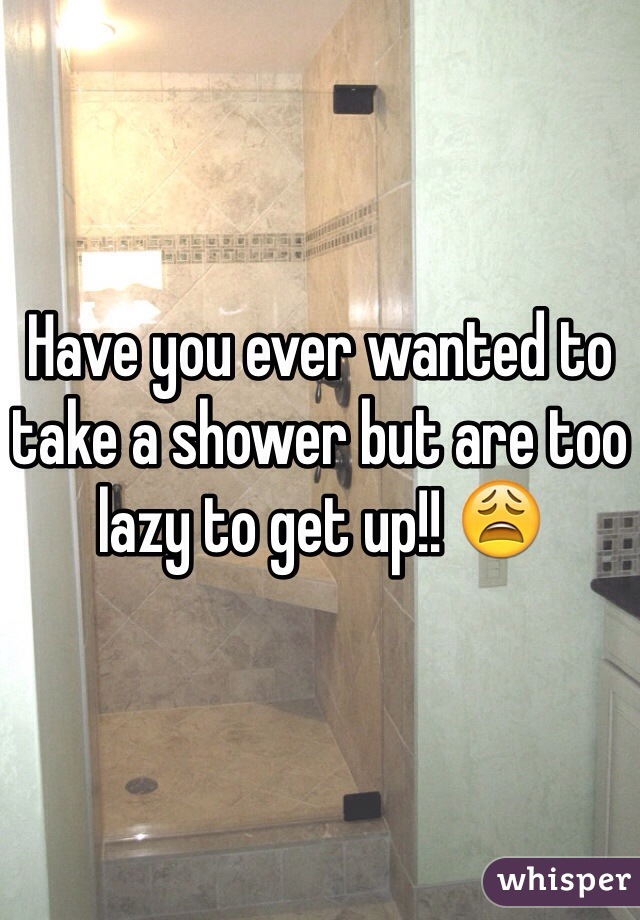 Have you ever wanted to take a shower but are too lazy to get up!! 😩