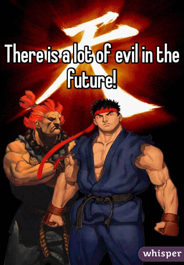 There is a lot of evil in the future!