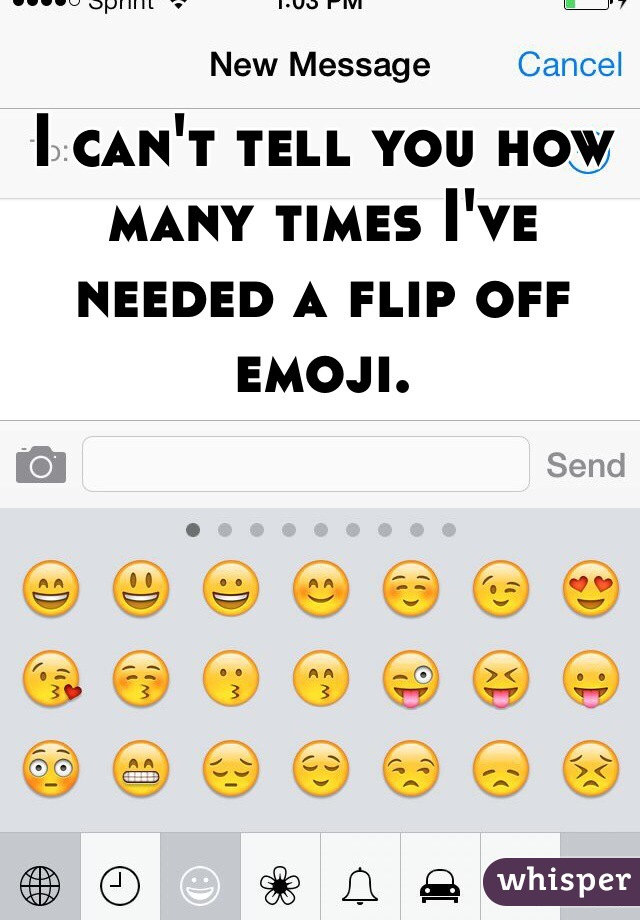 I can't tell you how many times I've needed a flip off emoji.