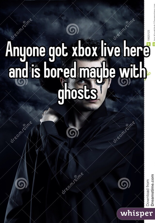 Anyone got xbox live here and is bored maybe with ghosts