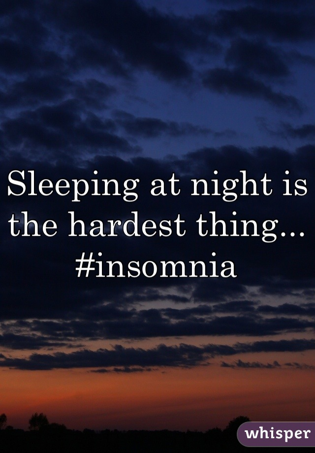 Sleeping at night is the hardest thing... #insomnia