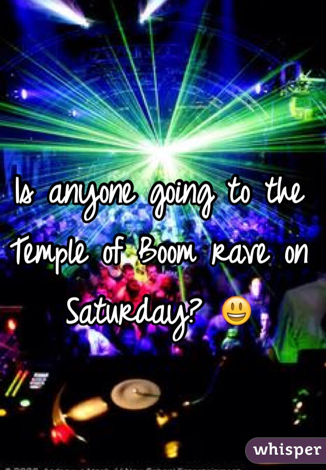 Is anyone going to the Temple of Boom rave on Saturday? 😃