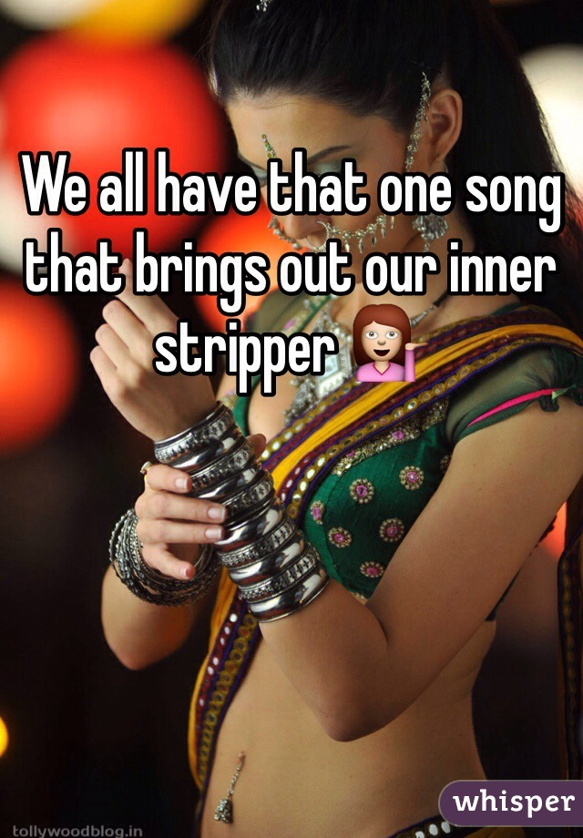 We all have that one song that brings out our inner stripper 💁