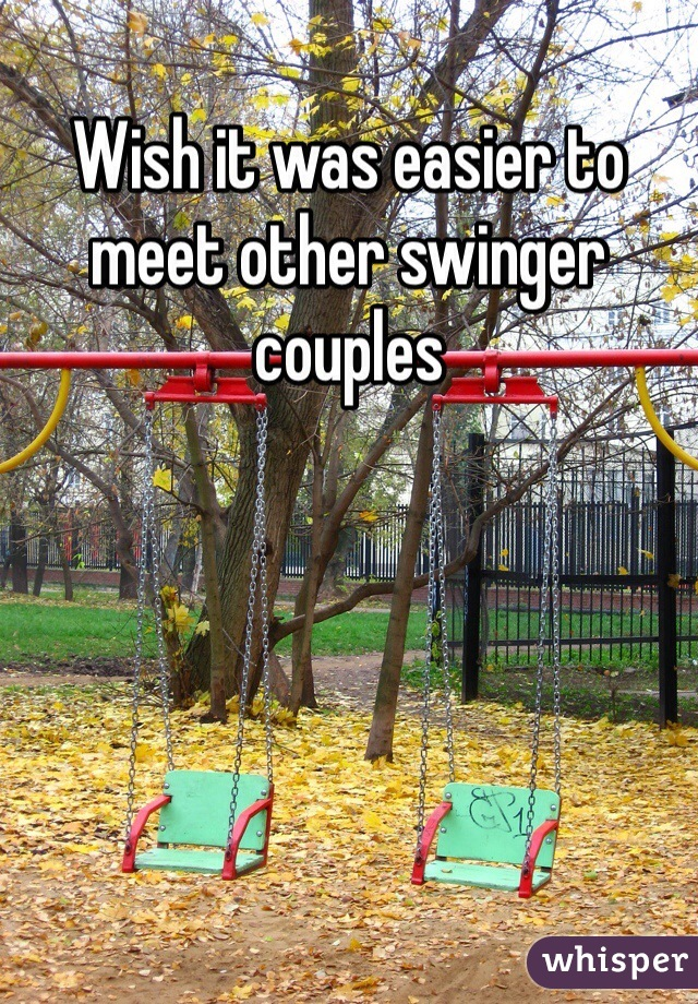 Wish it was easier to meet other swinger couples