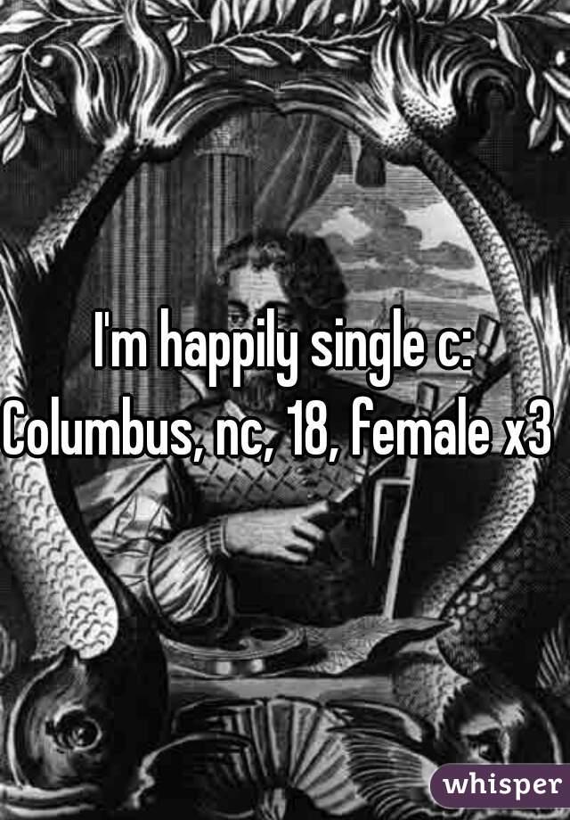 I'm happily single c: Columbus, nc, 18, female x3