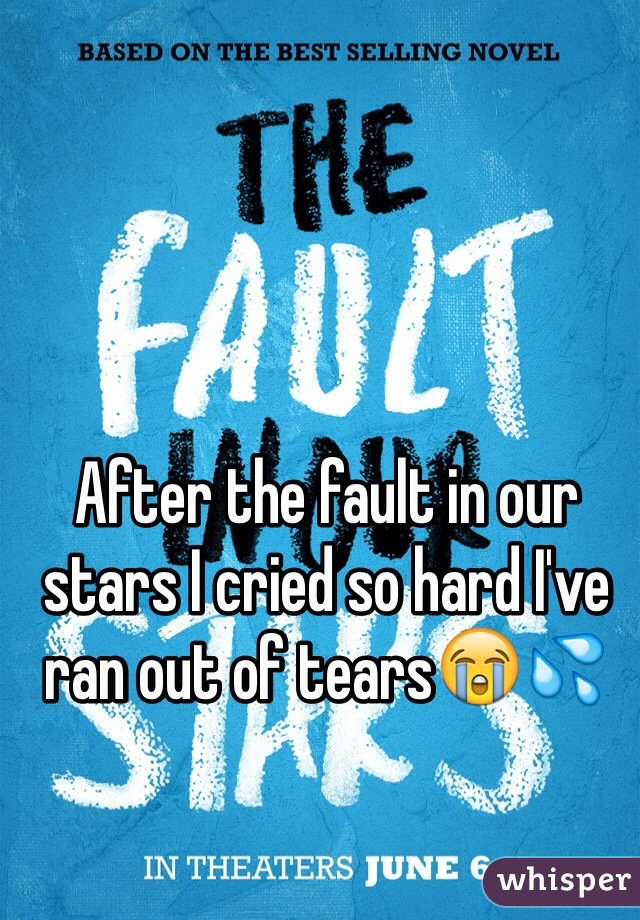 After the fault in our stars I cried so hard I've ran out of tears😭💦