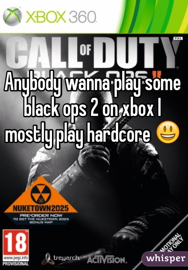 Anybody wanna play some black ops 2 on xbox I mostly play hardcore 😃
