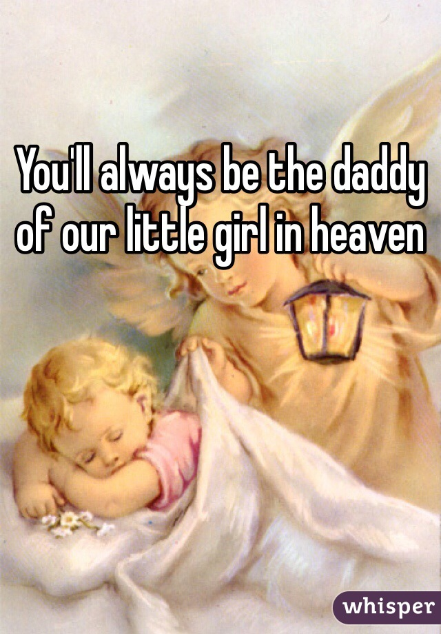 You'll always be the daddy of our little girl in heaven