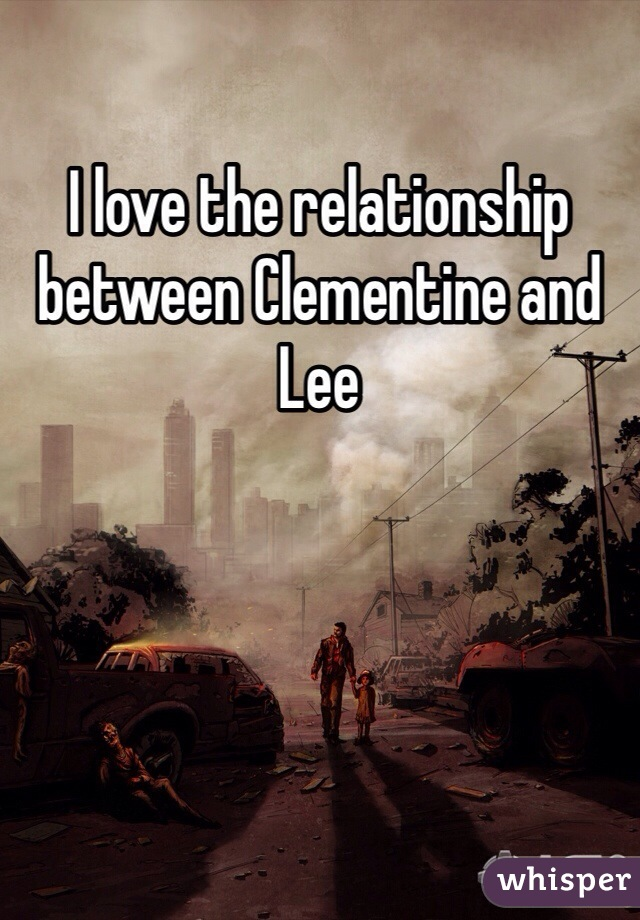I love the relationship between Clementine and Lee