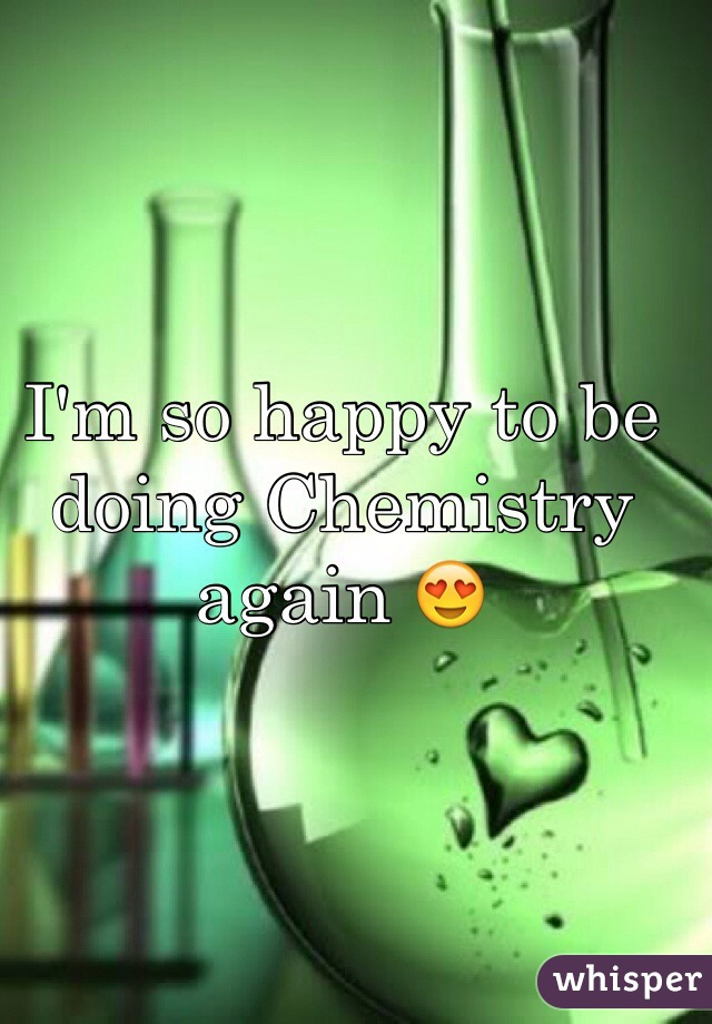 I'm so happy to be doing Chemistry again 😍