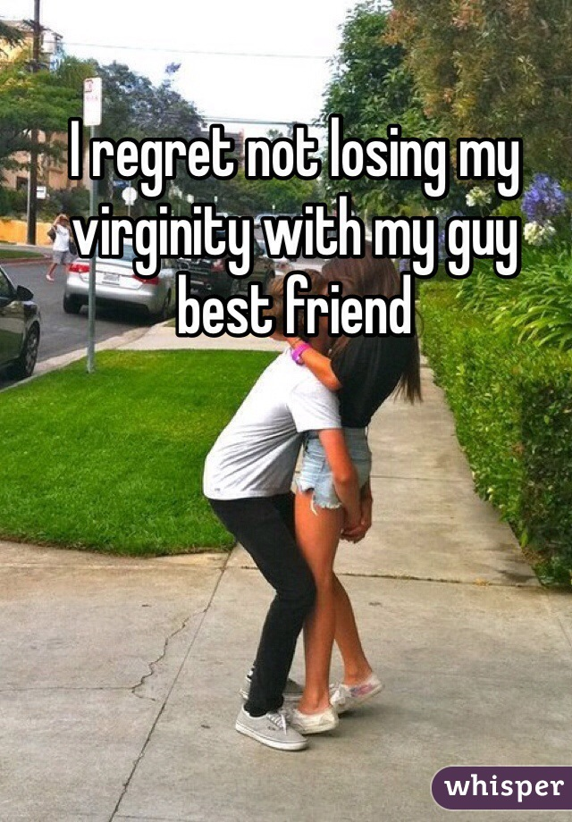 I regret not losing my virginity with my guy best friend