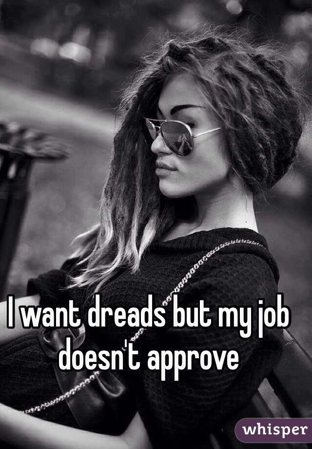 I want dreads but my job doesn't approve