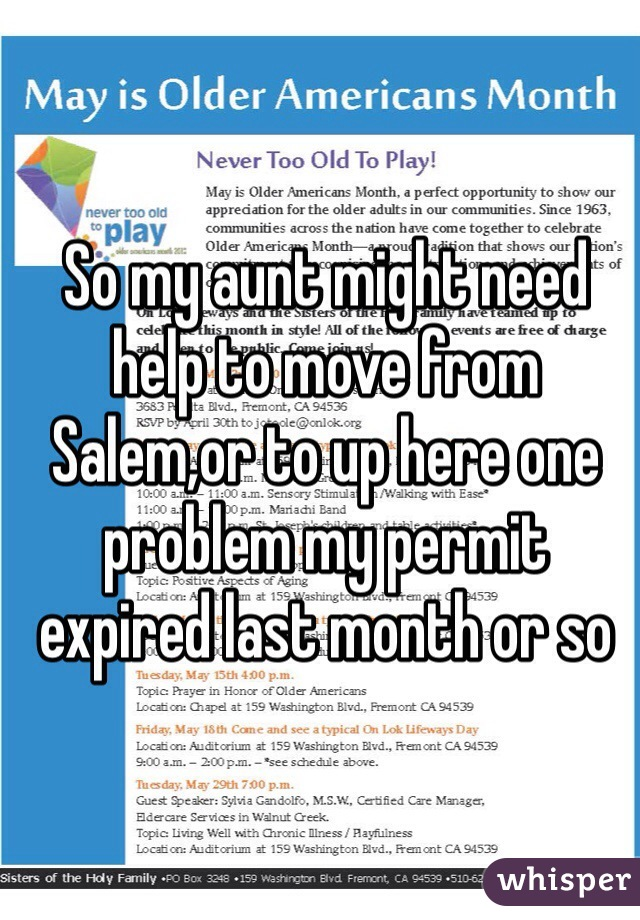 So my aunt might need help to move from Salem,or to up here one problem my permit expired last month or so