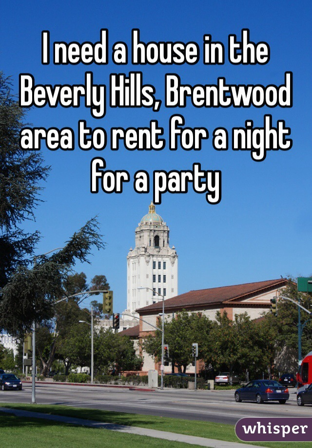 I need a house in the Beverly Hills, Brentwood area to rent for a night for a party
