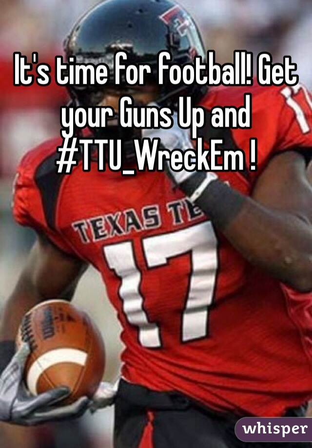 It's time for football! Get your Guns Up and #TTU_WreckEm !