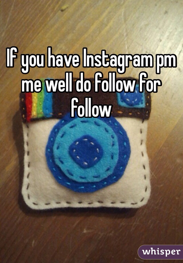 If you have Instagram pm me well do follow for follow