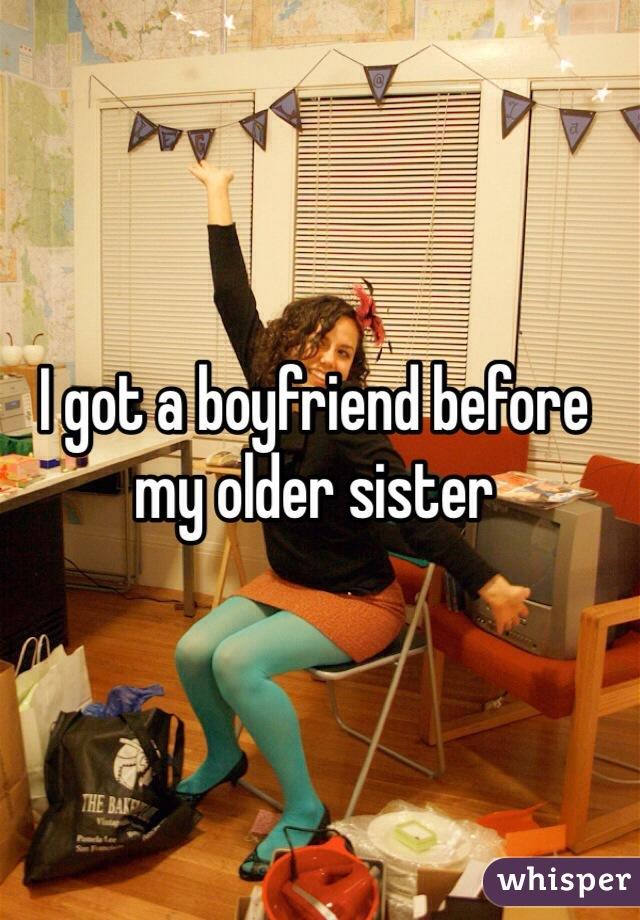 I got a boyfriend before my older sister