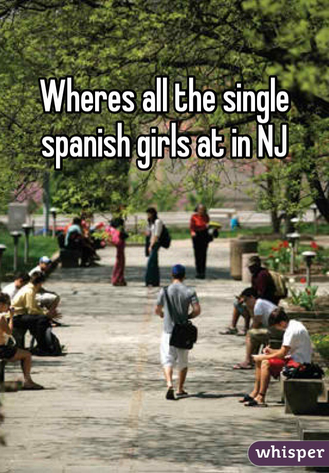 Wheres all the single spanish girls at in NJ