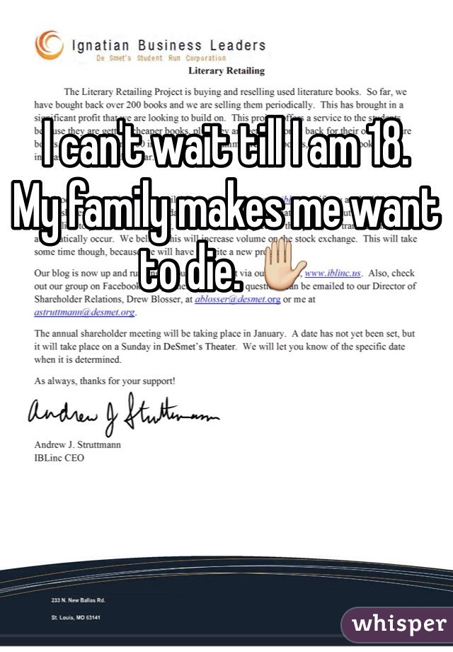 I can't wait till I am 18.  My family makes me want to die. ✋