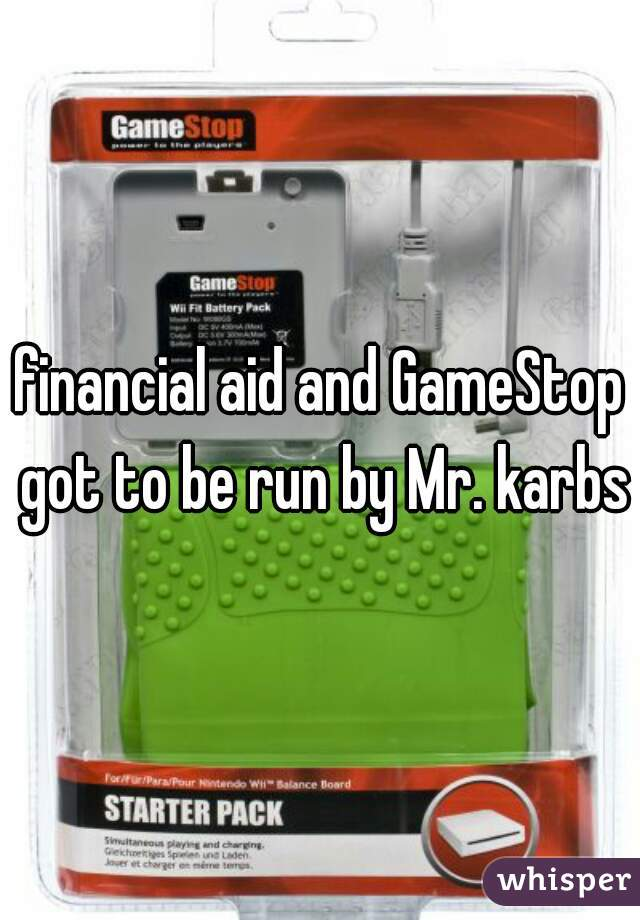 financial aid and GameStop got to be run by Mr. karbs