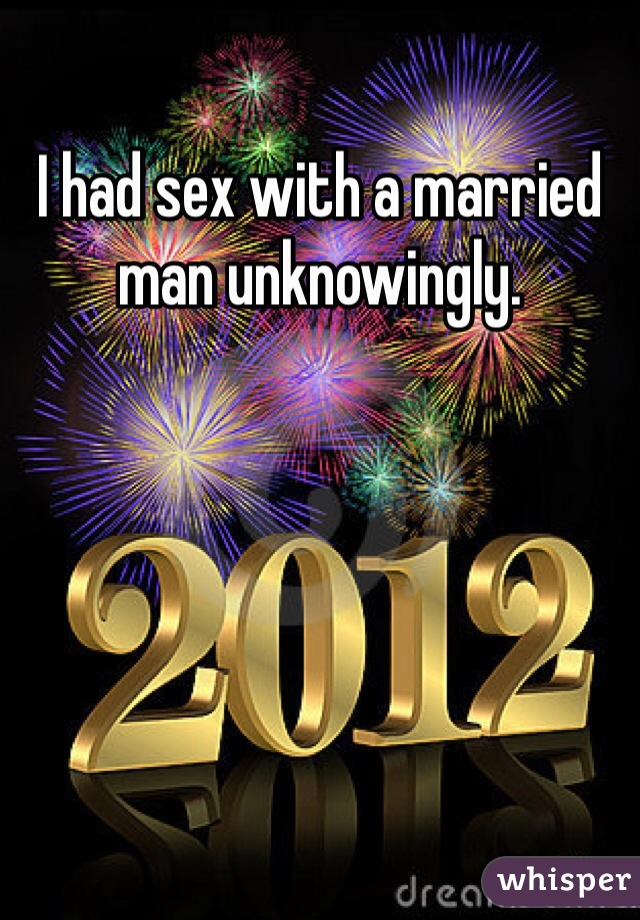 I had sex with a married man unknowingly.