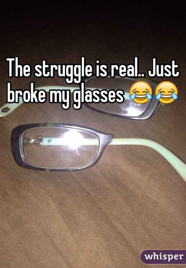 The struggle is real.. Just broke my glasses 😂😂