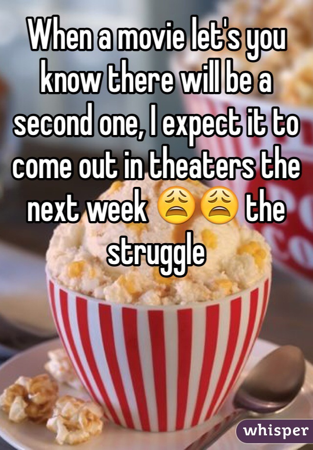 When a movie let's you know there will be a second one, I expect it to come out in theaters the next week 😩😩 the struggle