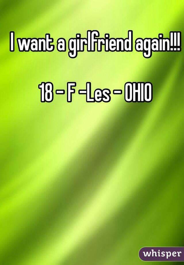 I want a girlfriend again!!!  18 - F -Les - OHIO