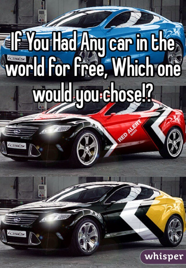 If You Had Any car in the world for free, Which one would you chose!?