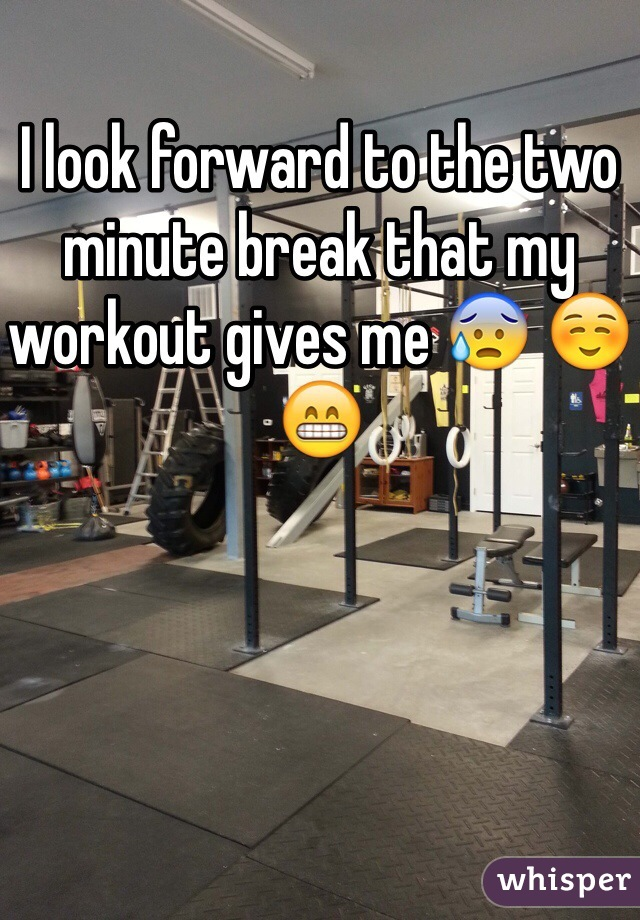 I look forward to the two minute break that my workout gives me 😰 ☺️😁