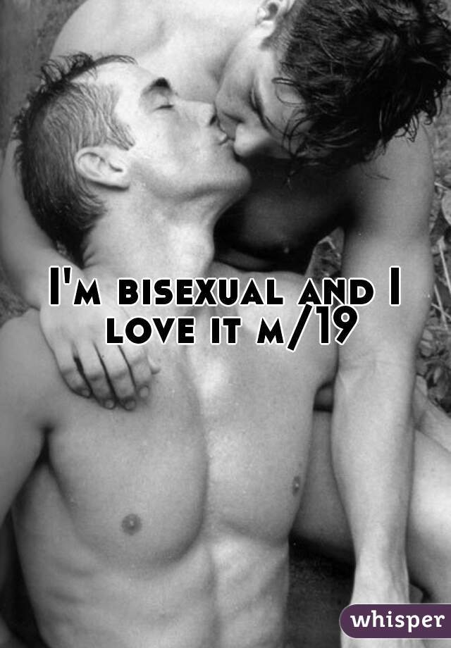 I'm bisexual and I love it m/19