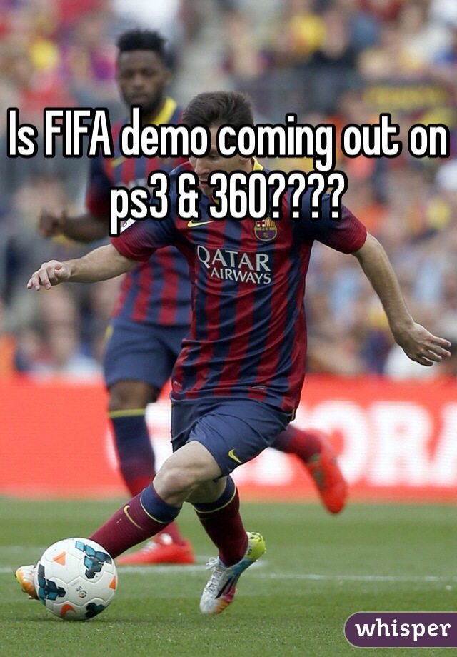 Is FIFA demo coming out on ps3 & 360????