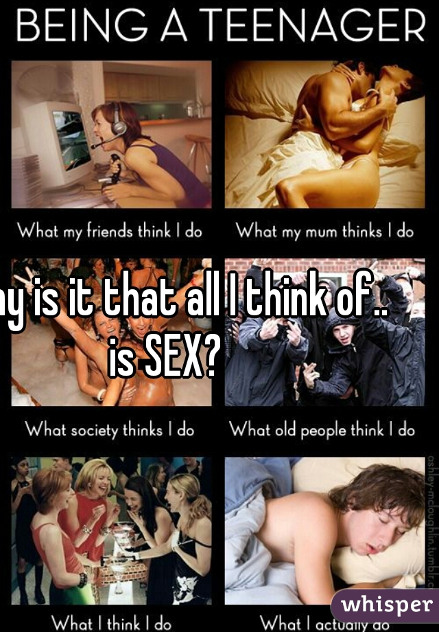 Why is it that all I think of.. is SEX?