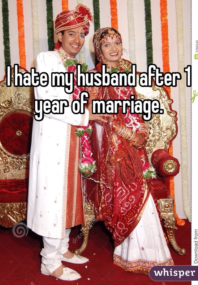 I hate my husband after 1 year of marriage.
