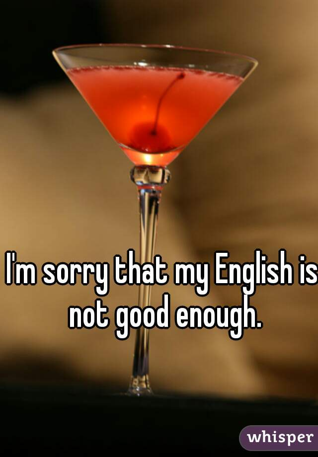 I'm sorry that my English is not good enough.