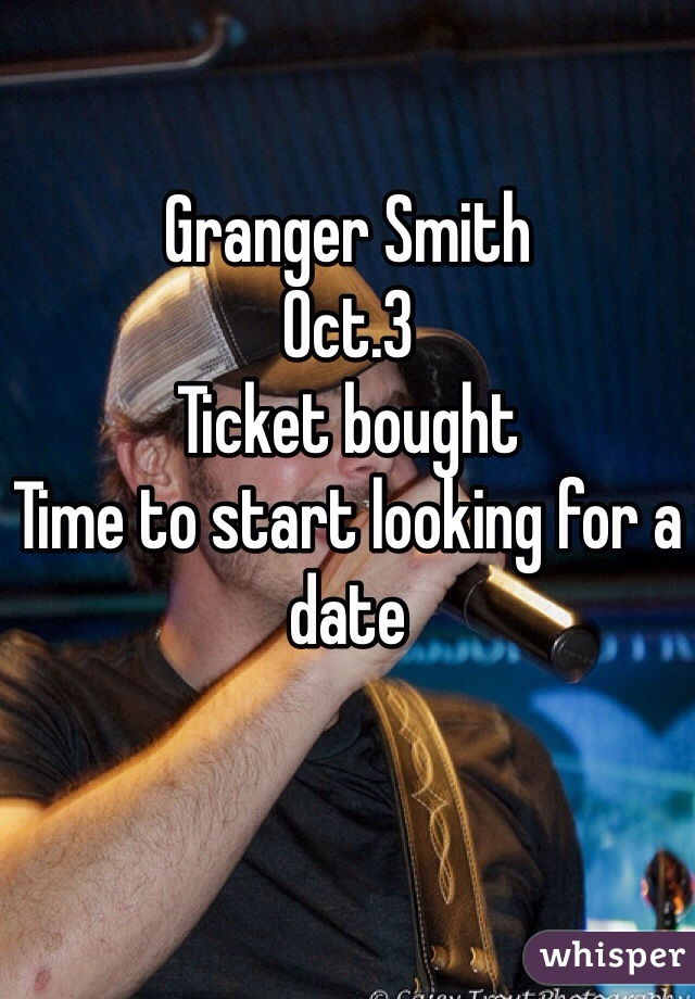 Granger Smith Oct.3 Ticket bought Time to start looking for a date