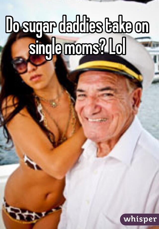 Do sugar daddies take on single moms? Lol