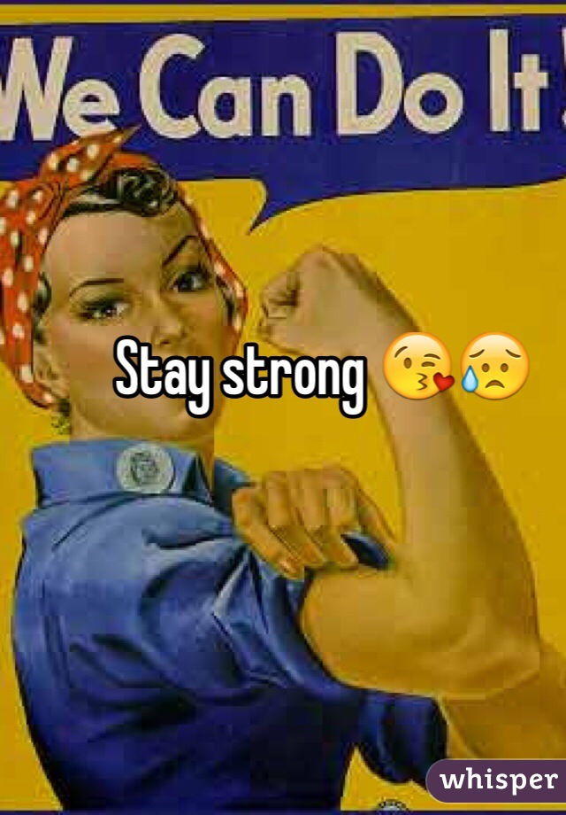 Stay strong 😘😥