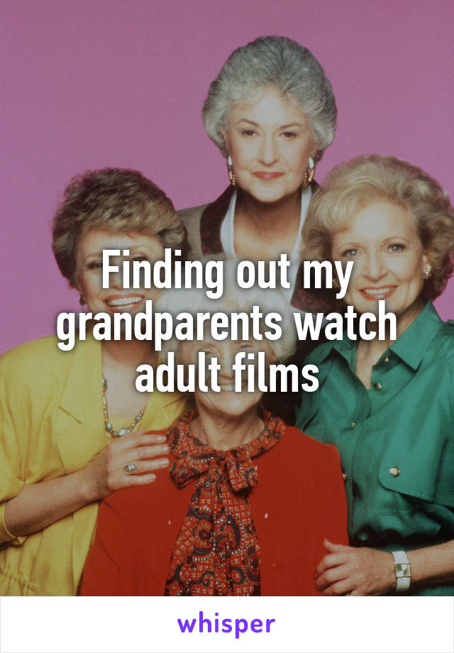 Finding out my grandparents watch adult films